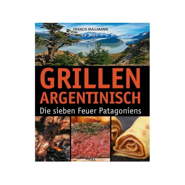 Grillen Argentinisch - Patagonische Rezepte - Francis Mallmann - Heel Verlag