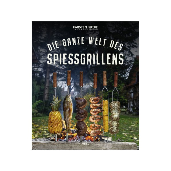 Die ganze Welt des Spiessgrillens - Carsten Bothe - Heel Verlag