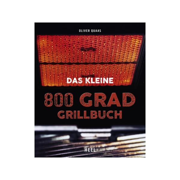 Das kleine 800 Grad Grillbuch - Oliver Quaas - Heel Verlag